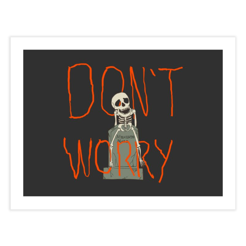 DON'T WORRY. Home Fine Art Print by thomaskeedesign's Artist Shop