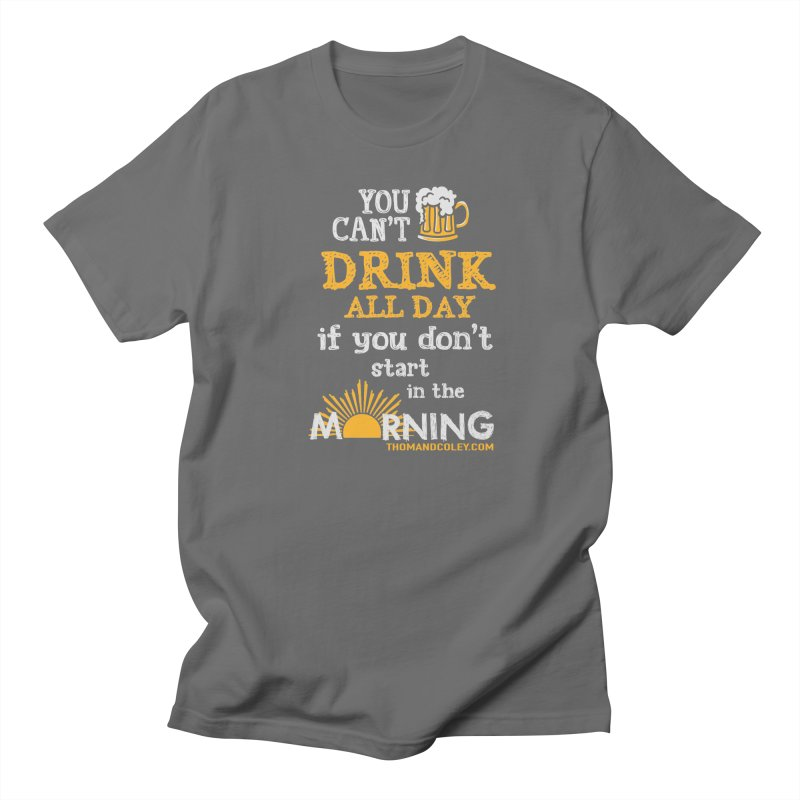 Drink All Day Men's T-Shirt by Thom and Coley's Artist Shop