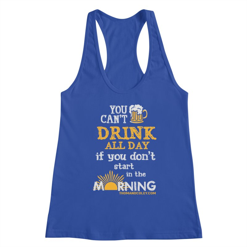 Drink All Day Women's Tank by Thom and Coley's Artist Shop