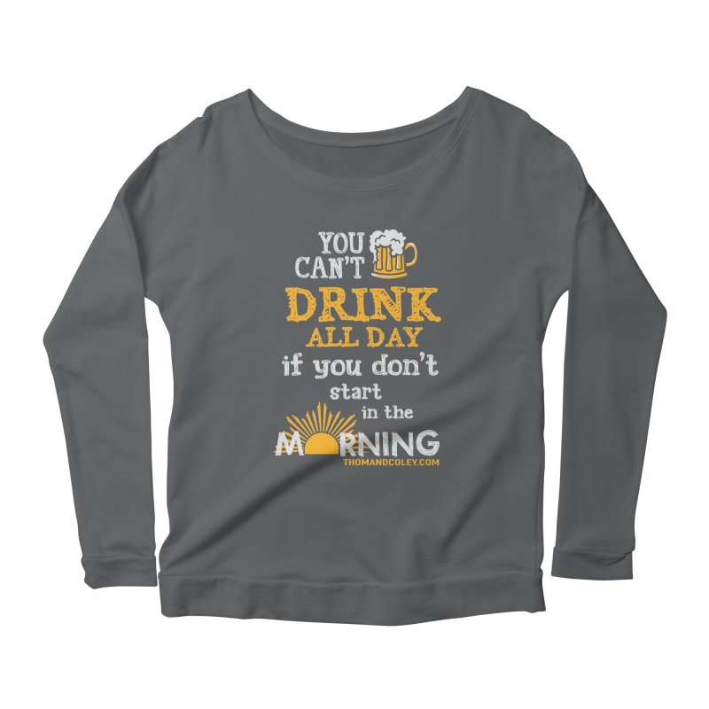 Drink All Day Women's Longsleeve T-Shirt by Thom and Coley's Artist Shop
