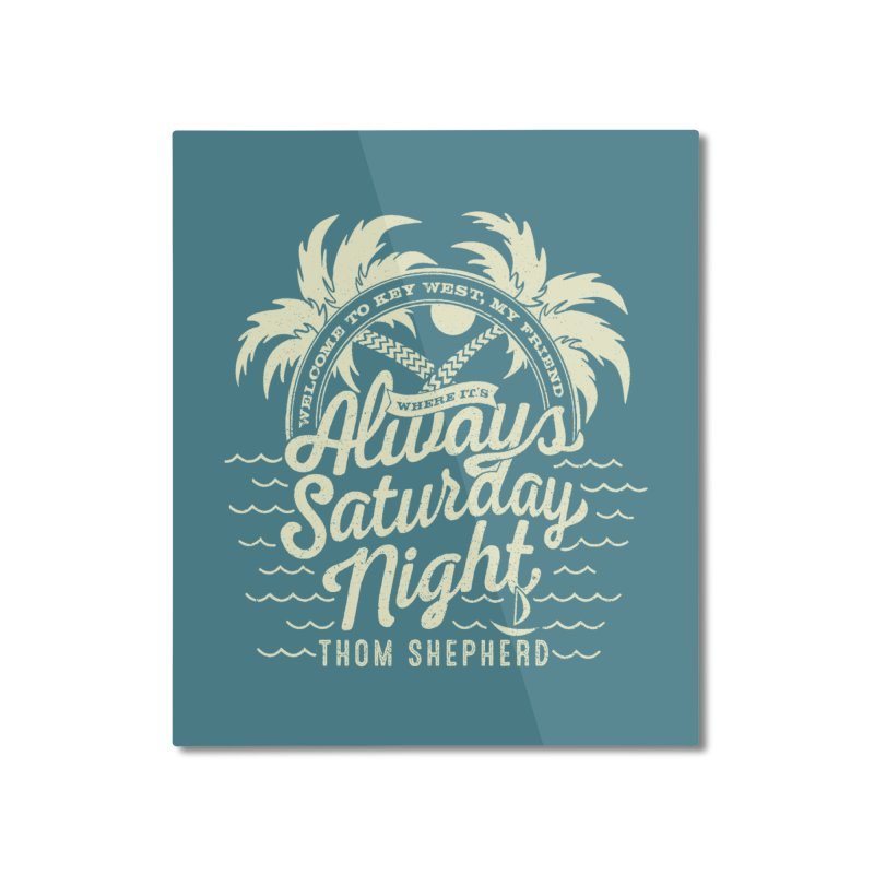 Always Saturday Night - Cream logo Home Mounted Aluminum Print by Thom and Coley's Artist Shop