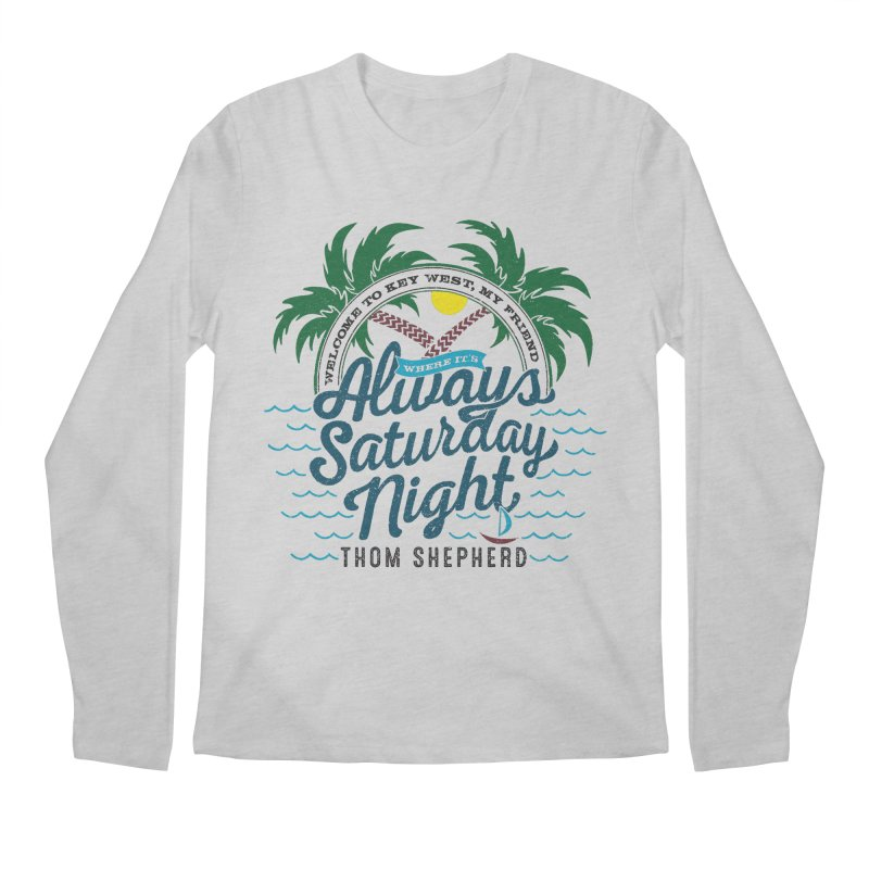 Always Saturday Night - full color Men's Longsleeve T-Shirt by Thom and Coley's Artist Shop