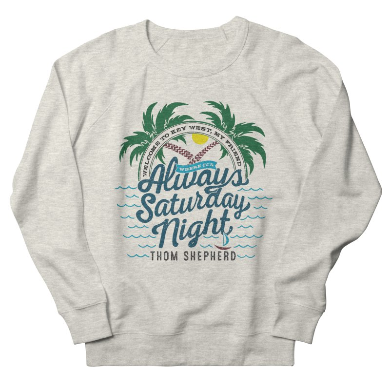 Always Saturday Night - full color Men's Sweatshirt by Thom and Coley's Artist Shop