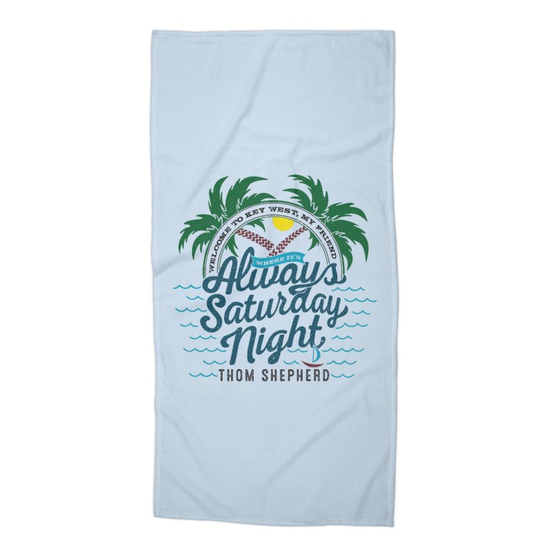 Always Saturday Night - full color Accessories Beach Towel by Thom and Coley's Artist Shop