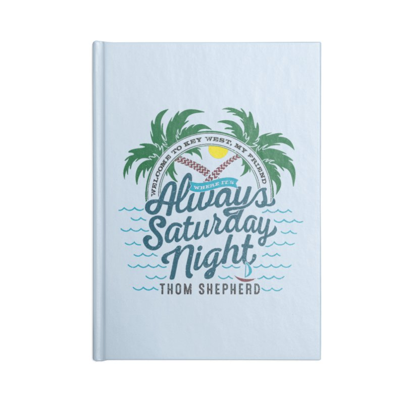 Always Saturday Night - full color Accessories Notebook by Thom and Coley's Artist Shop