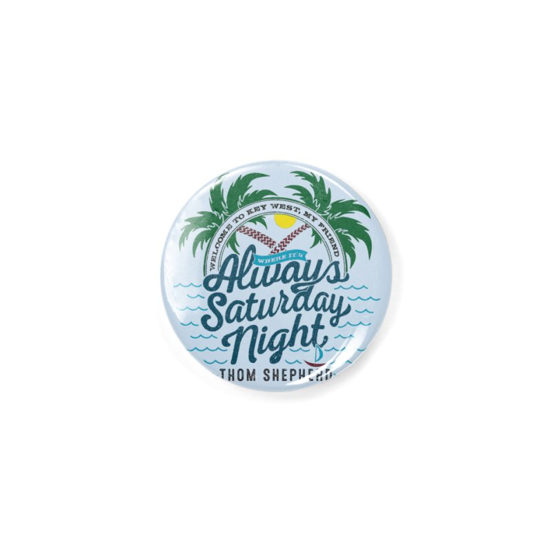 Always Saturday Night - full color Accessories Button by Thom and Coley's Artist Shop