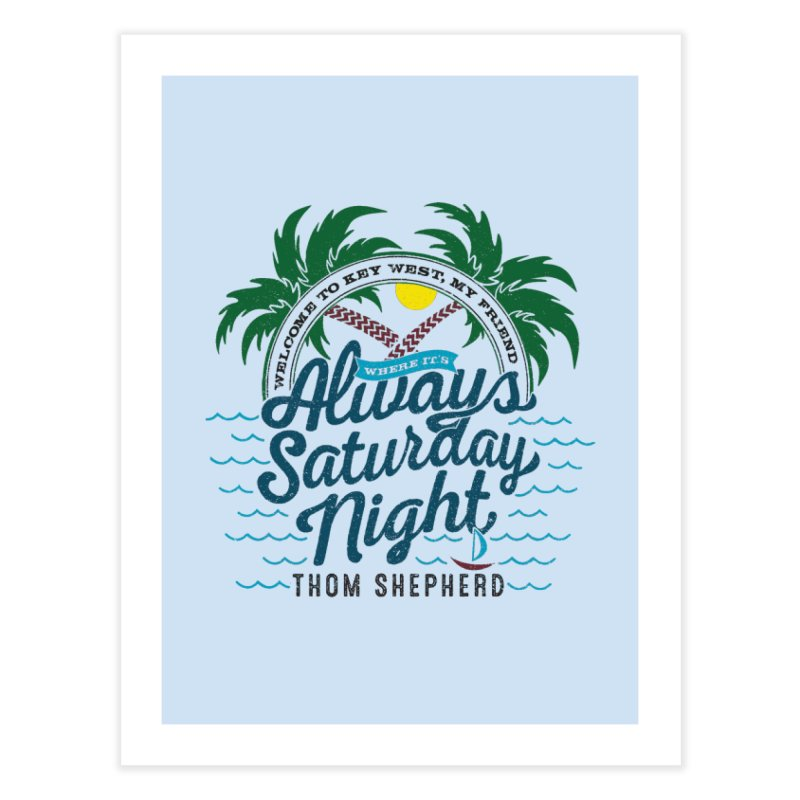 Always Saturday Night - full color Home Fine Art Print by Thom and Coley's Artist Shop