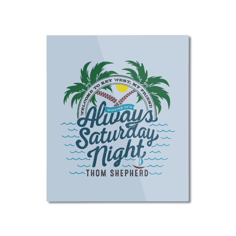 Always Saturday Night - full color Home Mounted Aluminum Print by Thom and Coley's Artist Shop