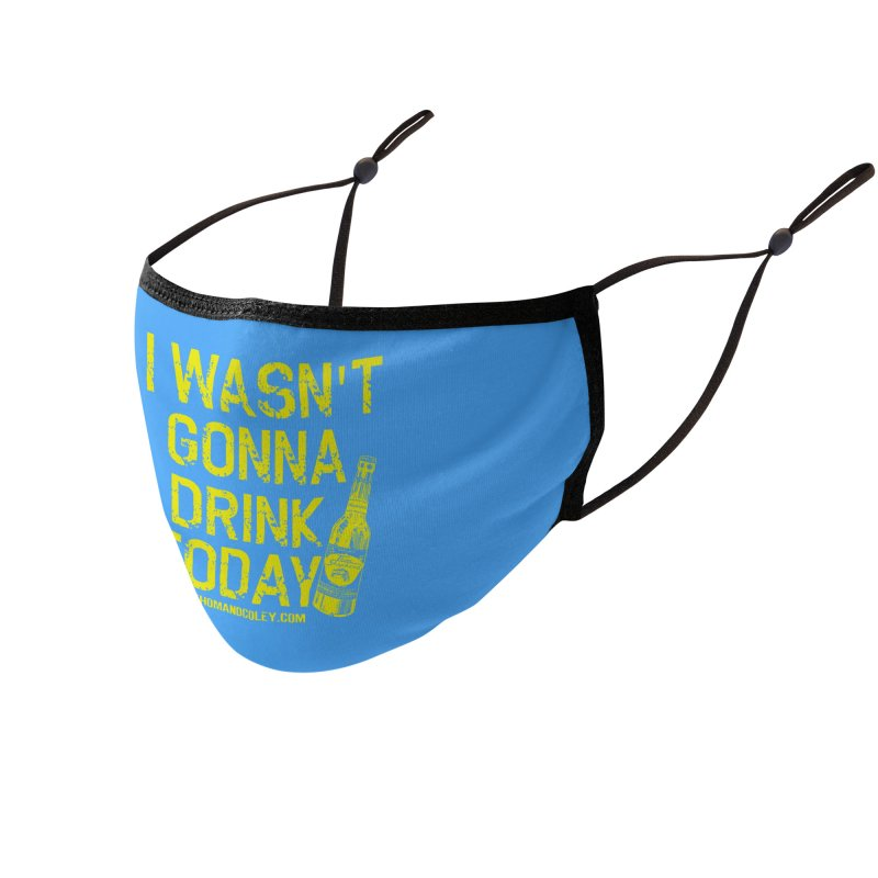 I Wasn't Gonna Drink Today Accessories Face Mask by Thom and Coley's Artist Shop