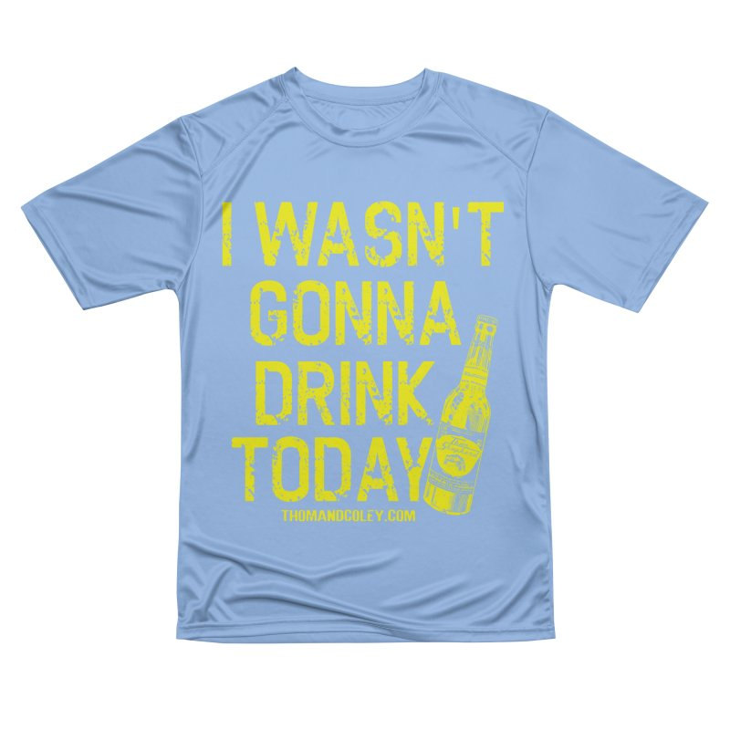 I Wasn't Gonna Drink Today Men's T-Shirt by Thom and Coley's Artist Shop