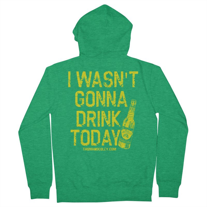 I Wasn't Gonna Drink Today Men's Zip-Up Hoody by Thom and Coley's Artist Shop