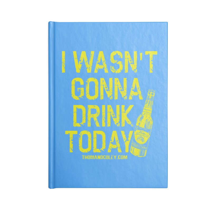I Wasn't Gonna Drink Today Accessories Notebook by Thom and Coley's Artist Shop