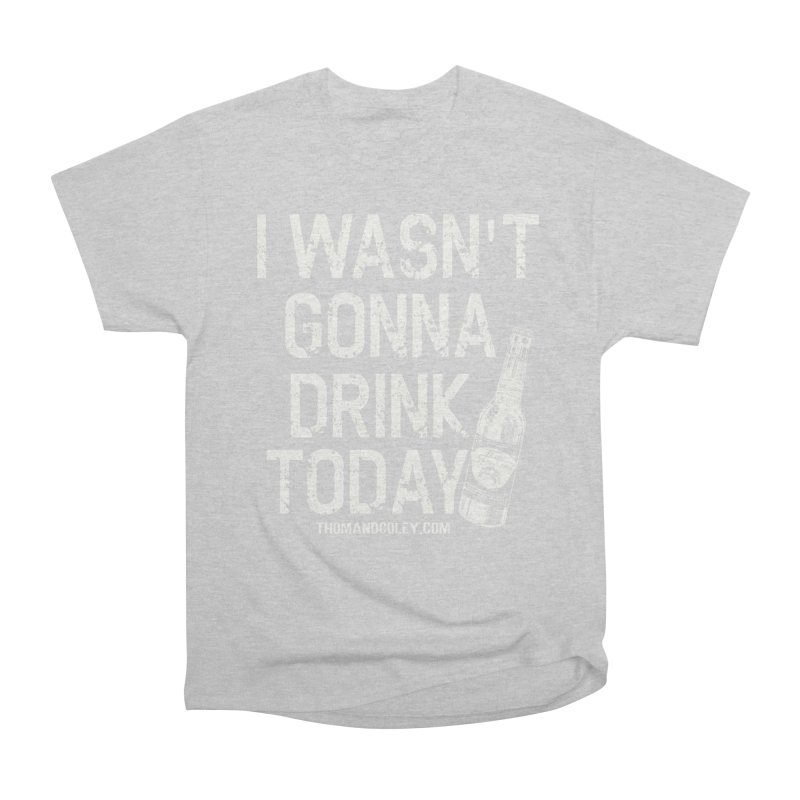 I Wasn't Gonna Drink Today (White) Women's T-Shirt by Thom and Coley's Artist Shop