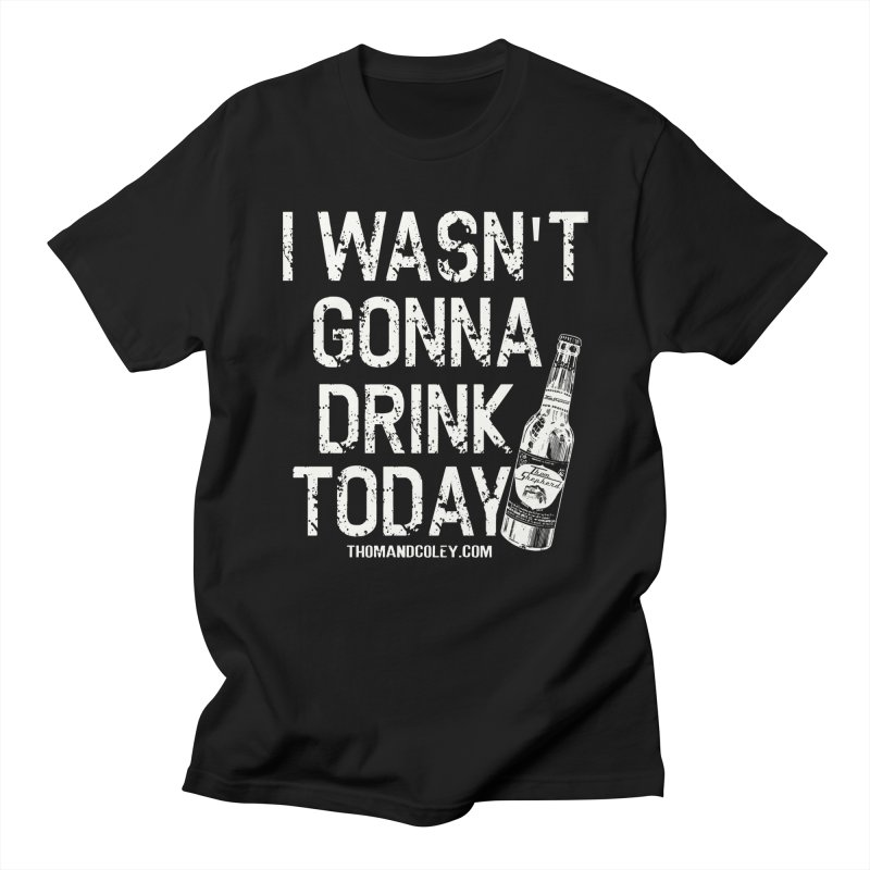 I Wasn't Gonna Drink Today (White) Men's T-Shirt by Thom and Coley's Artist Shop
