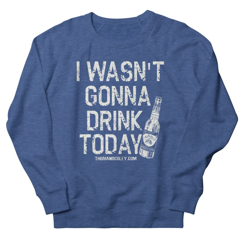 I Wasn't Gonna Drink Today (White) Men's Sweatshirt by Thom and Coley's Artist Shop