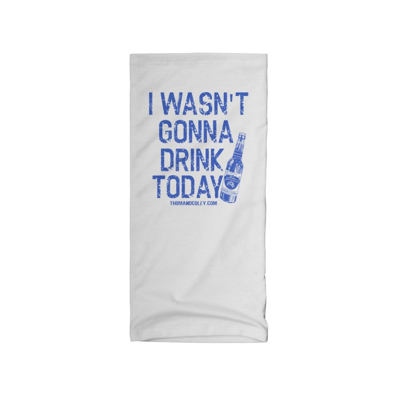 I Wasn't Gonna Drink Today Masks and More Accessories Neck Gaiter by Thom and Coley's Artist Shop