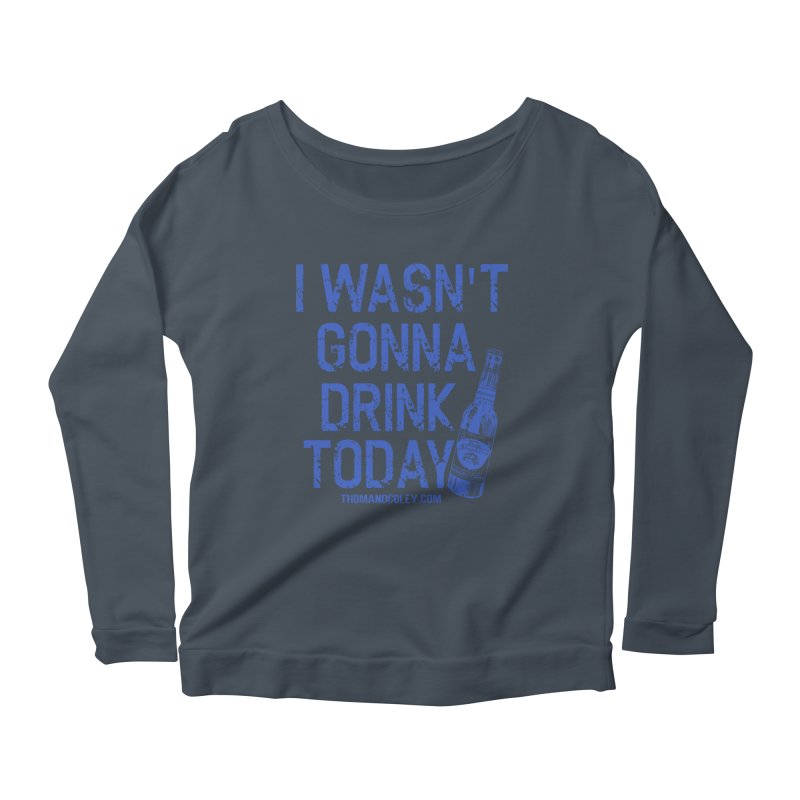 I Wasn't Gonna Drink Today Masks and More Women's Longsleeve T-Shirt by Thom and Coley's Artist Shop