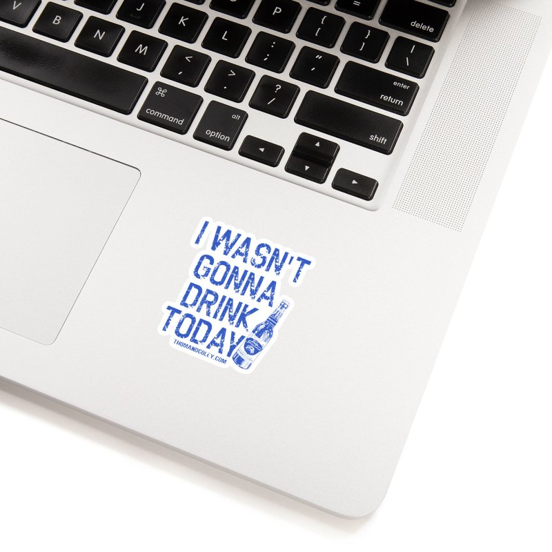 I Wasn't Gonna Drink Today Masks and More Accessories Sticker by Thom and Coley's Artist Shop