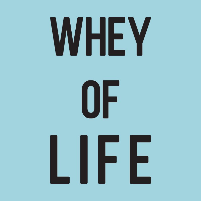 Whey of Life Fitness Food Pun Apparel by threadgood's Shop