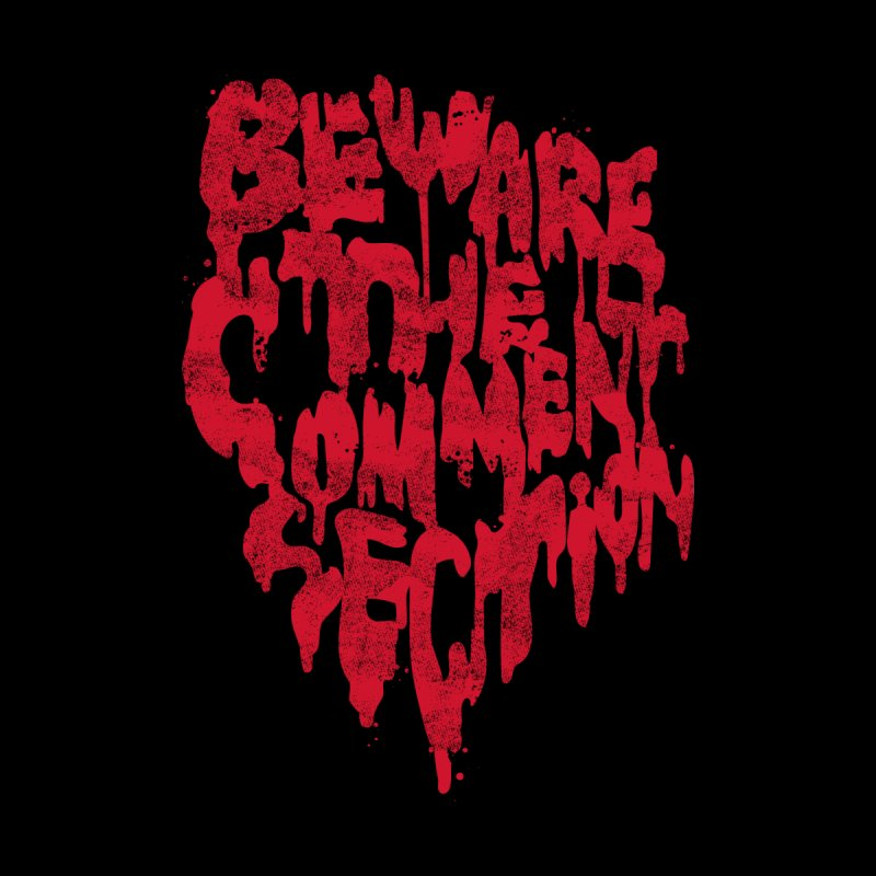 Beware the comment section Men's T-Shirt by Threadless Artist Shop
