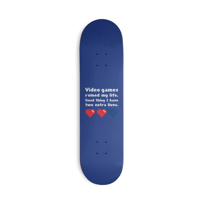 Video Games Ruined My Life... Two Extra Lives. Accessories Skateboard by Threadless Artist Shop