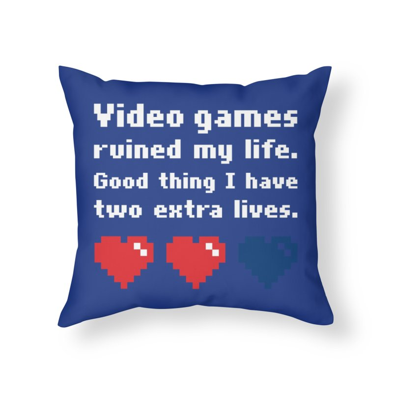 Video Games Ruined My Life... Two Extra Lives. Home Throw Pillow by Threadless Artist Shop
