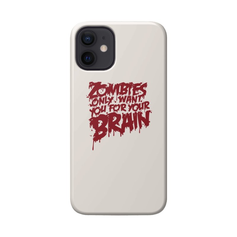 Zombies only want you for your brain Accessories Phone Case by Threadless Artist Shop
