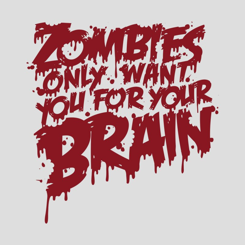 Zombies only want you for your brain Men's T-Shirt by Threadless Artist Shop