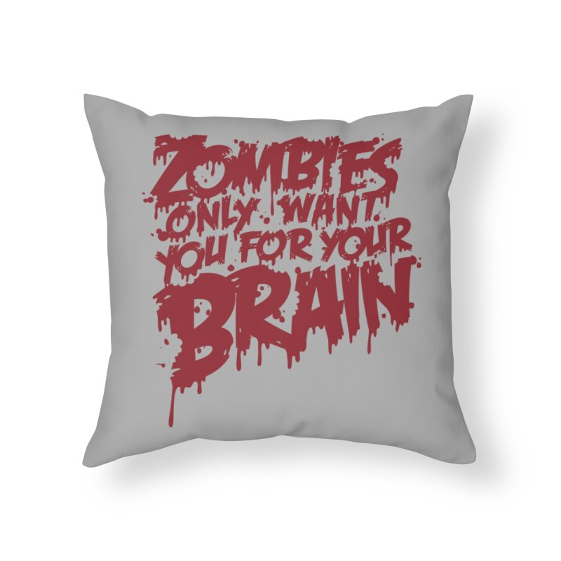 Zombies only want you for your brain Home Throw Pillow by Threadless Artist Shop