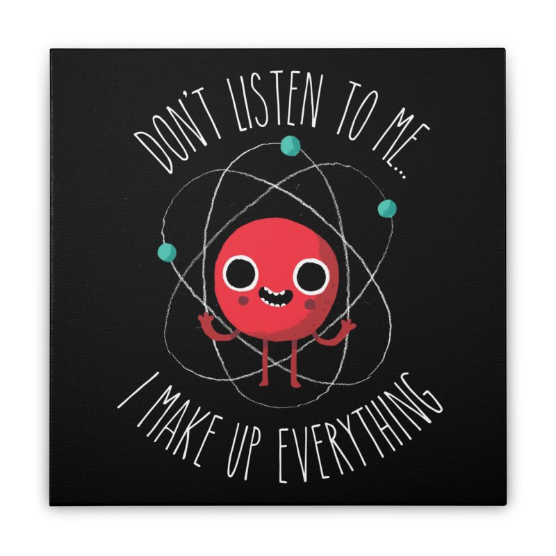 Never Trust An Atom Home Stretched Canvas by Threadless Artist Shop