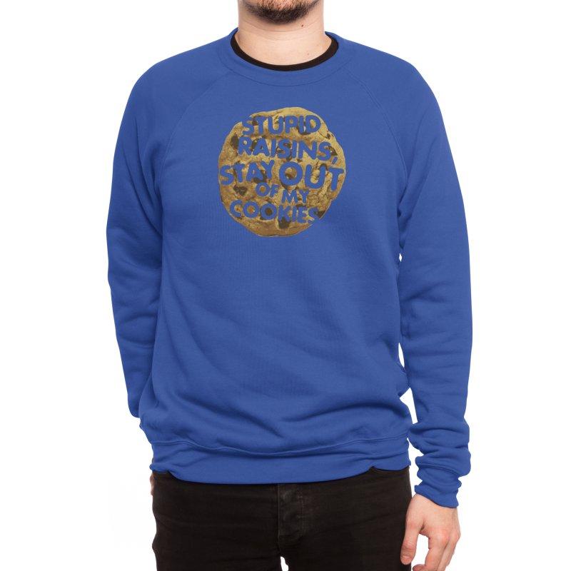 Stupid raisins, stay out of my cookies Men's Sweatshirt by Threadless Artist Shop