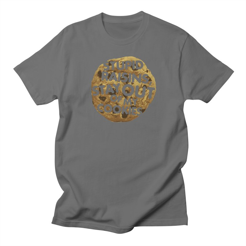 Stupid raisins, stay out of my cookies Women's T-Shirt by Threadless Artist Shop