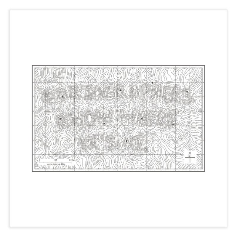 Cartographers Know Where It's At Home Fine Art Print by Threadless Artist Shop
