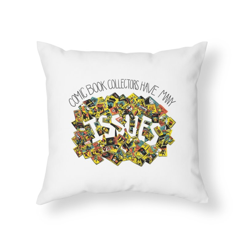 Comic Book Collectors Have Many Issues Home Throw Pillow by Threadless Artist Shop