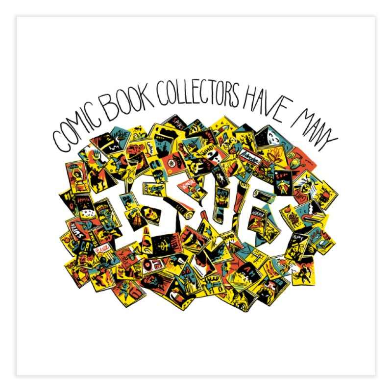 Comic Book Collectors Have Many Issues Home Fine Art Print by Threadless Artist Shop