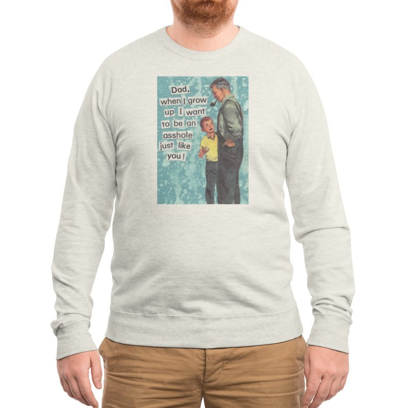 Dad, I Want To Be An Asshole Just Like You Men's Sweatshirt by Threadless Artist Shop