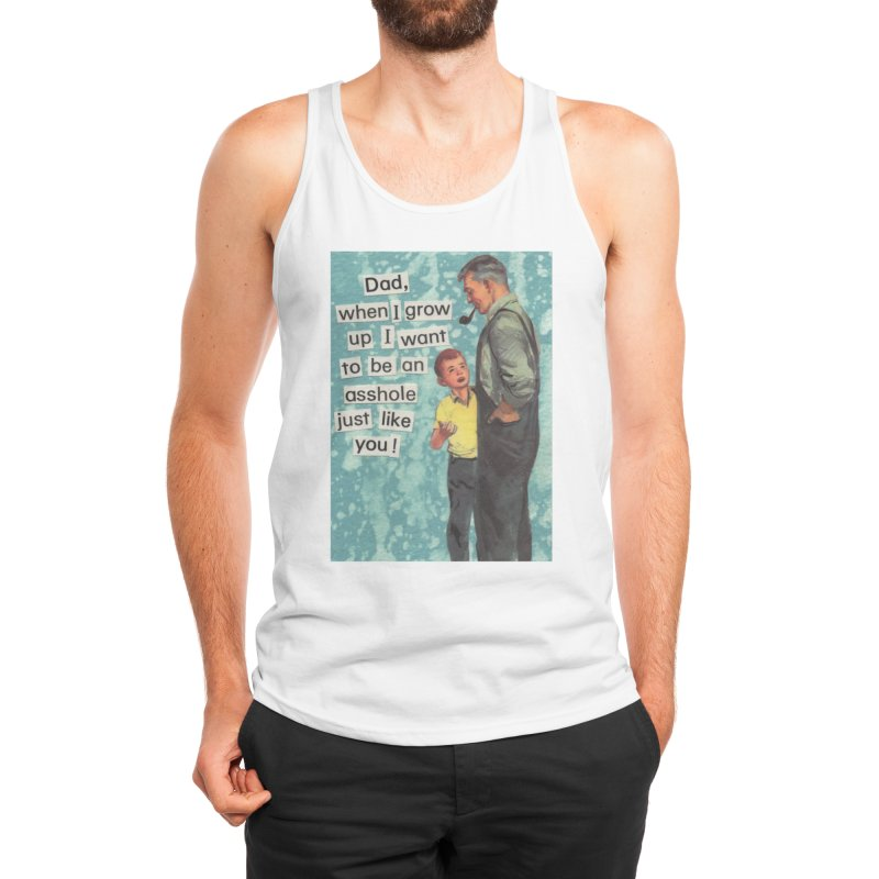 Dad, I Want To Be An Asshole Just Like You Men's Tank by Threadless Artist Shop