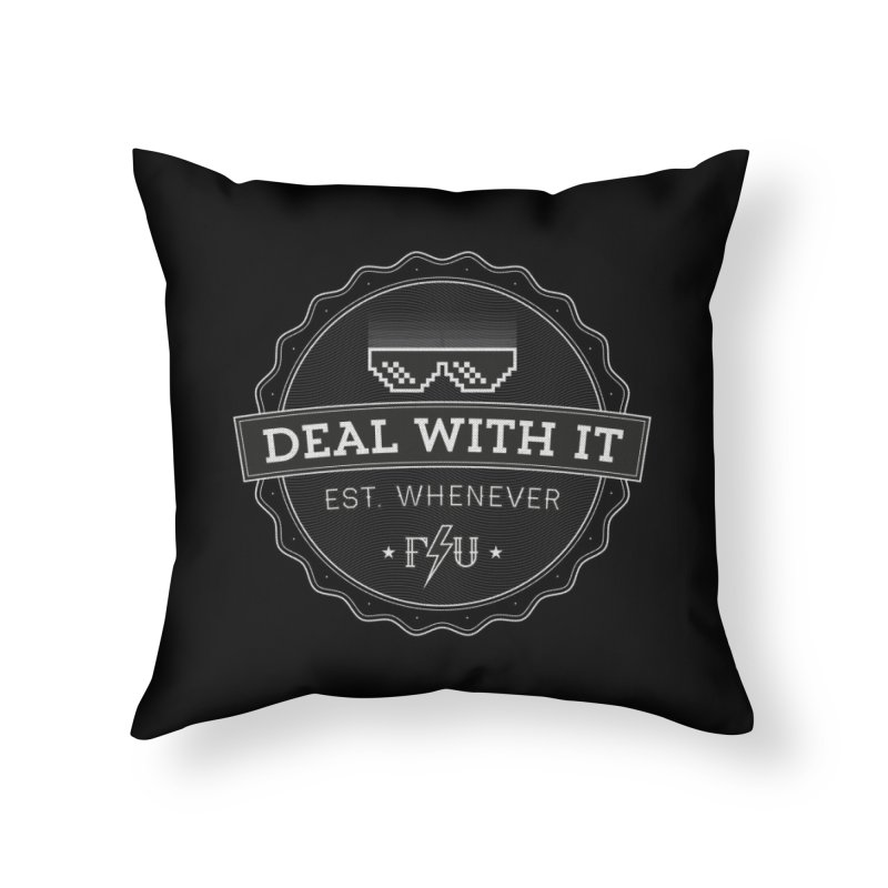 DEAL WITH IT Home Throw Pillow by Threadless Artist Shop