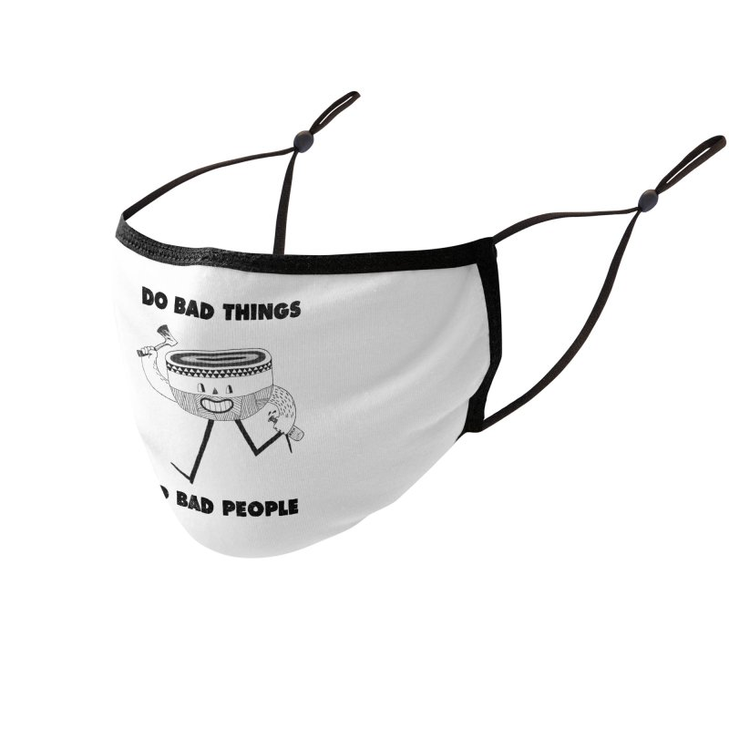 Do Bad Things Accessories Face Mask by Threadless Artist Shop