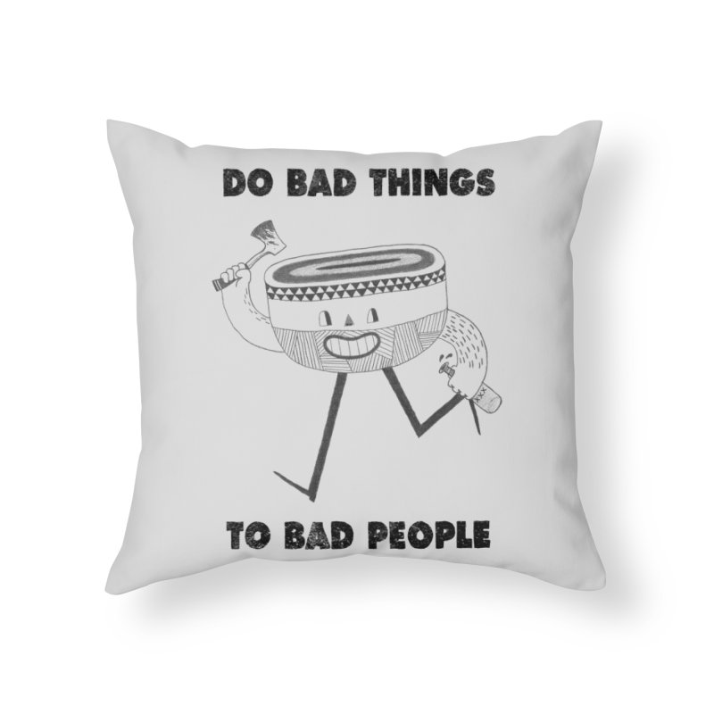 Do Bad Things Home Throw Pillow by Threadless Artist Shop