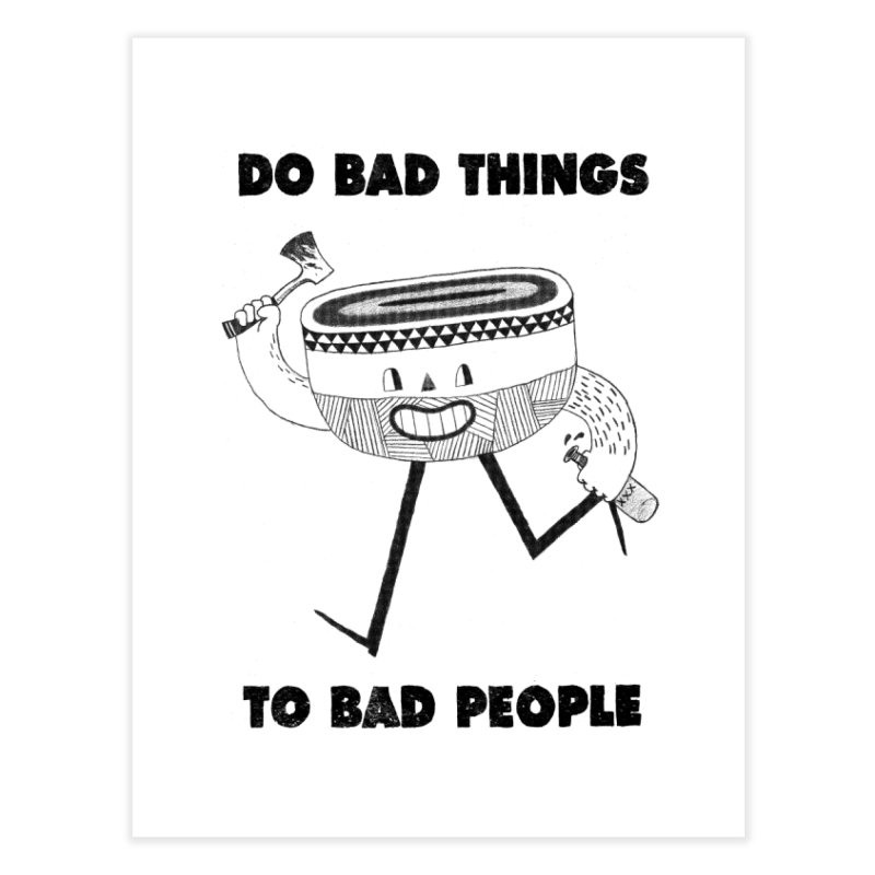 Do Bad Things Home Fine Art Print by Threadless Artist Shop
