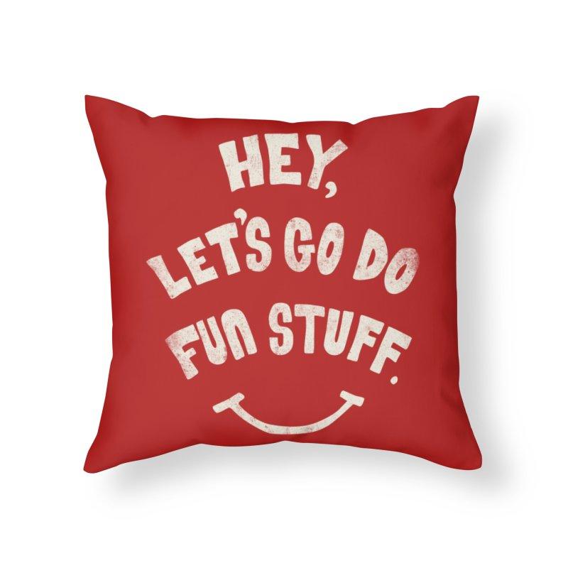 Hey, Let's Go Do Fun Stuff! Home Throw Pillow by Threadless Artist Shop