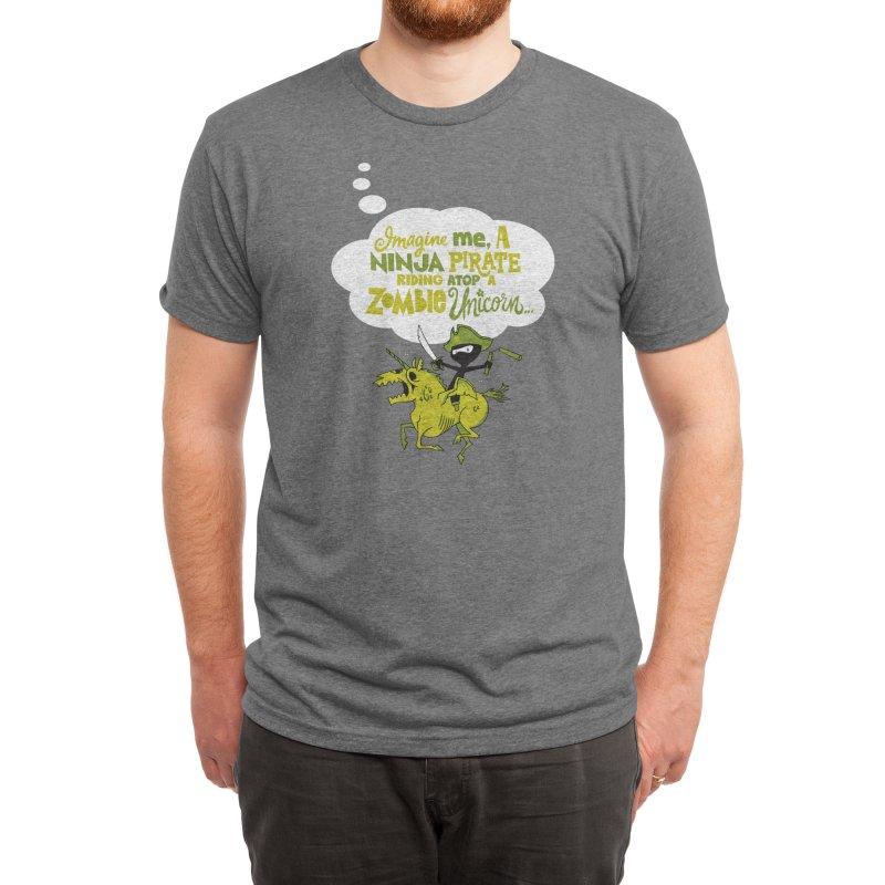 Imagine me, a Ninja Pirate, riding atop a zombie unicorn... Men's T-Shirt by Threadless Artist Shop