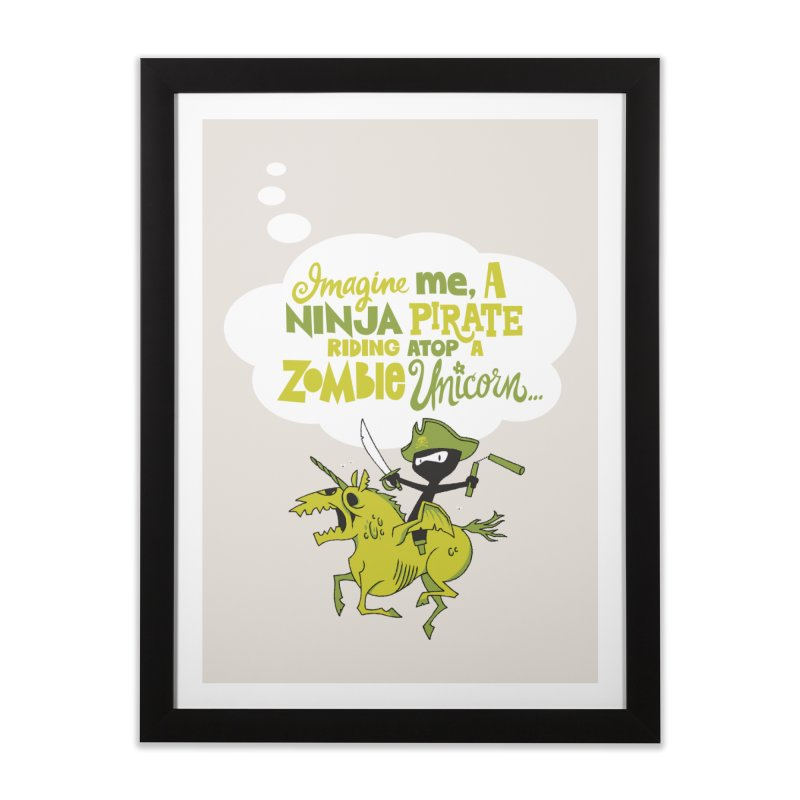 Imagine me, a Ninja Pirate, riding atop a zombie unicorn... Home Framed Fine Art Print by Threadless Artist Shop