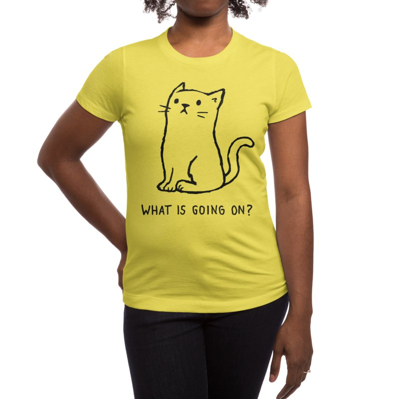 What Is Going On? Women's T-Shirt by Threadless Artist Shop