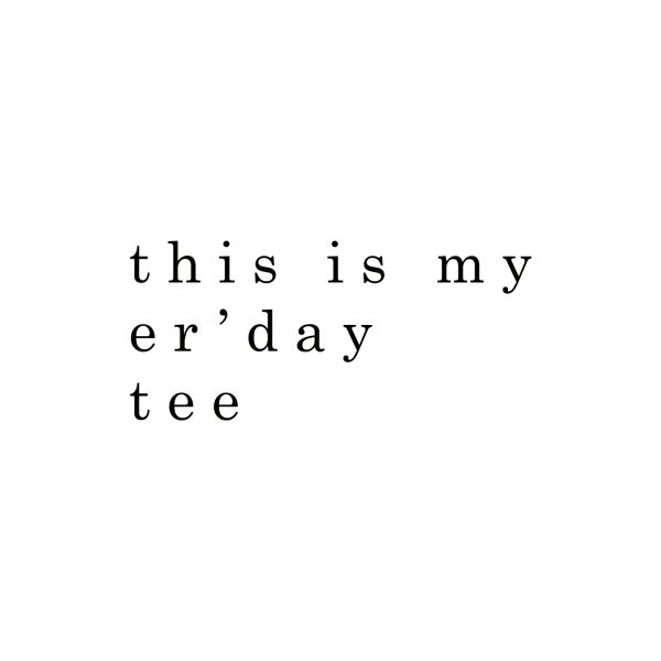 image for my er'day tee