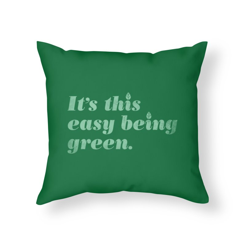 It's this easy being green. Home Throw Pillow by Threadless Artist Shop