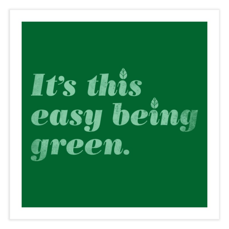 It's this easy being green. Home Fine Art Print by Threadless Artist Shop