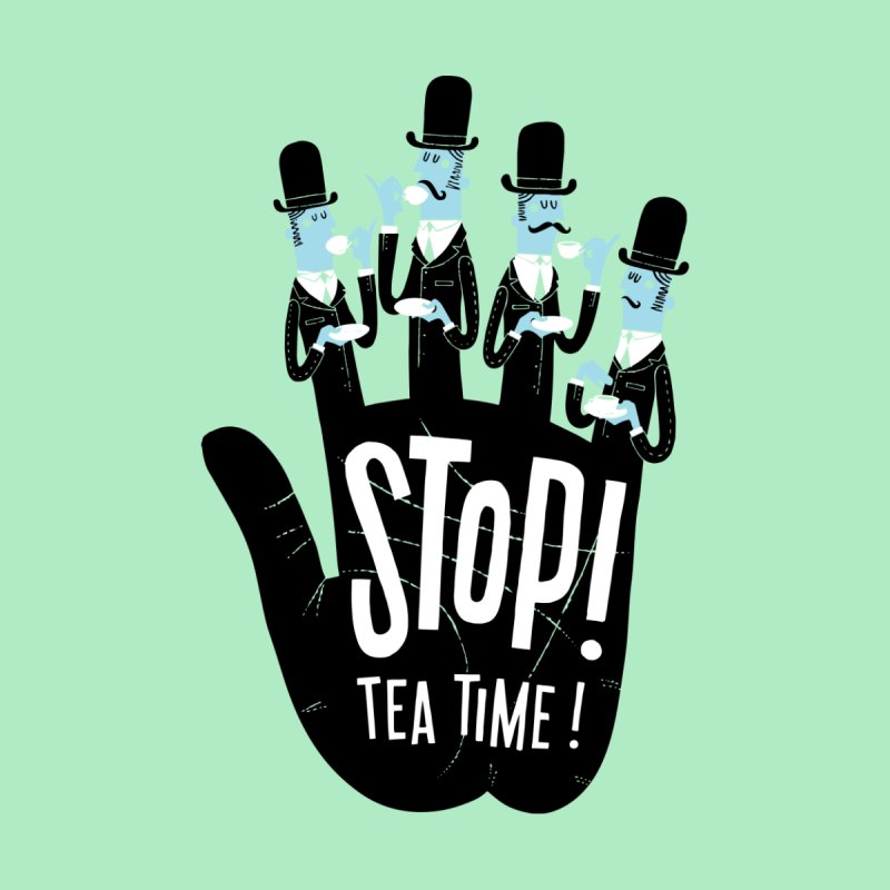 Stop! Tea Time! Women's T-Shirt by Threadless Artist Shop