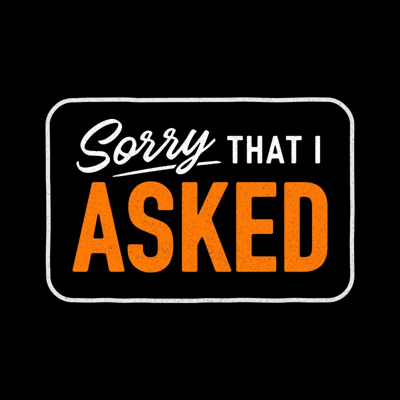 Sorry I Asked Men's T-Shirt by Threadless Artist Shop